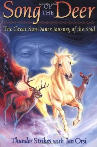 Song of the Deer: The Great Sun Dance Journey of the Soul with Other