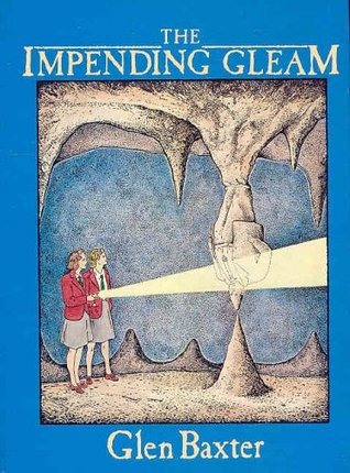 The Impending Gleam by Glen Baxter