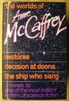 The Worlds of Anne McCaffrey - Restoree, Decision at Doona, and The Ship Who Sang