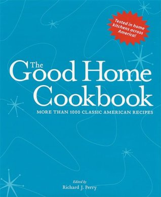The good home cookbook more than 1000 classic american for American classic homes reviews