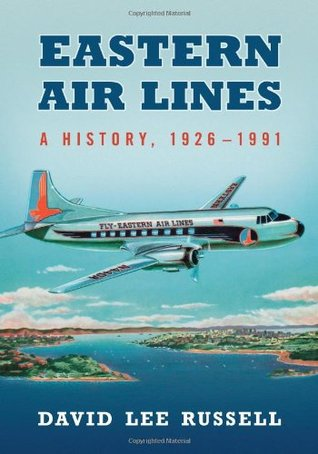 Eastern Air Lines: A History, 1926-1991