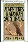Adventures in the Alaskan Skin Trade by John Hawkes