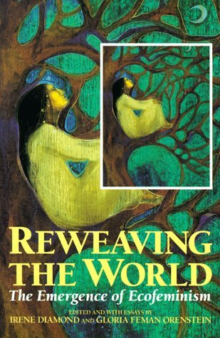 Reweaving the World: The Emergence of Ecofeminism