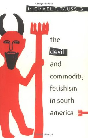 The Devil and Commodity Fetishism in South America by Michael Taussig