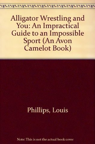 Alligator Wrestling and You: An Impractical Guide to an Impossible Sport (An Avon Camelot Book)