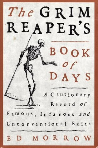 The Grim Reaper's Book of Days: A Cautionary Record of Famous, Infamous, and Unconventional Exits