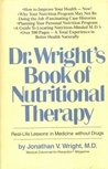 Dr. Wright's Book of Nutritional Therapy: Real-Life Lessons in Medicine Without Drugs