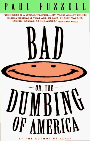 Bad, or the Dumbing of America by Paul Fussell