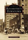 Rochester's Downtown (Images of America: New York)