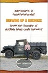 Brewing Up a Business: Adventures in Entrepreneurship from the Founder of Dogfish Head Craft Brewery by Sam Calagione