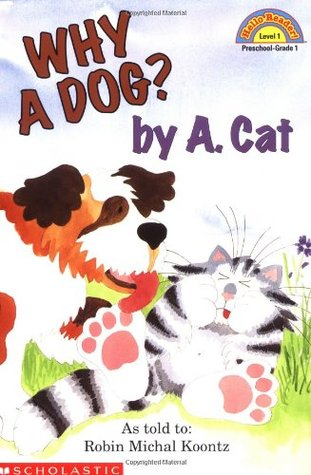 Why A Dog? By A. Cat by Robin Koontz