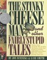 The Stinky Cheese Man and Other Fairly Stupid Tales: And Other Fairly Stupid Tales