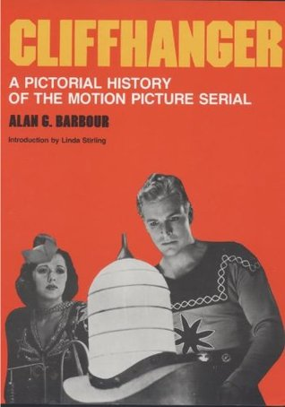 Cliffhanger: A Pictorial History of the Motion Picture Serial