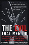 The Evil That Men Do: FBI Profiler Roy Hazelwood's Journey into the Minds of Serial Killers