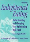 Enlightened Eating: Understanding and Changing Your Relationship With Food