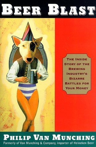 Beer Blast: The Inside Story of the Brewing Industry's Bizarre Battles for Your Money