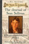 Journal Of Sean Sullivan, A Transcontinental Railroad Worker (My Name Is America)