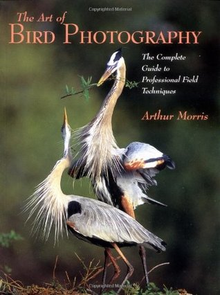 Art of Bird Photography: The Complete Guide to Professional Field Techniques (Practial Photography Books)