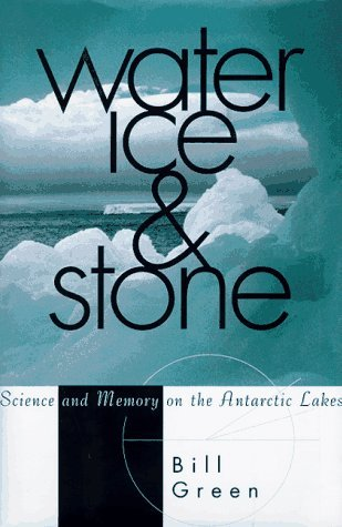 Water, Ice, And Stone: Science and Memory on the Antarctic Lakes