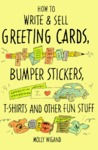 How to Write & Sell Greeting Cards, Bumper Stickers, T-Shirts, and Other Fun Stuff