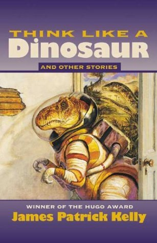 """Think Like a Dinosaur"" and Other Stories by James Patrick Kelly"
