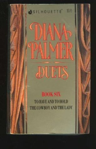 Diana Palmer Duets, #6: To Have and To Hold / The Cowboy and the Lady