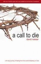 A Call to Die: A 40 Day Journey of Fasting from the World & Feasting on God