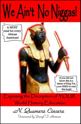 We Ain't No Niggas! Exposing the Deception of YOUR World Hist... by N. Quamere Cincere