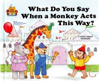 What Do You Say When a Monkey Acts This Way? by Jane Belk Moncure