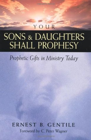 Your Sons & Daughters Shall Prophesy: Prophetic Gifts in Ministry Today