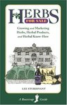 Herbs for Sale: Growing and Marketing Herbs, Herbal Products and Herbal Know-How (Bootstrap Guide)