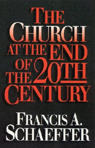 The Church at the End of the Twentieth Century by Francis A. Schaeffer