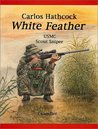 White Feather: Carlos Hathcock USMC scout sniper