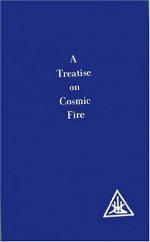 A Treatise on Cosmic Fire by Alice A. Bailey