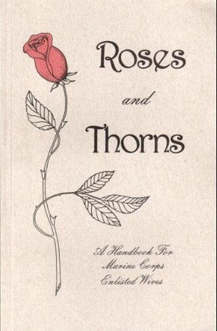 Roses and Thorns (A Handbook for Marine Corps Enlisted Wives)