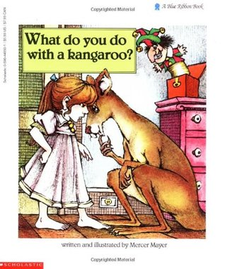 What Do You Do With a Kangaroo? by Mercer Mayer