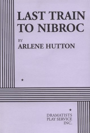Last Train to Nibroc - Acting Edition by Arlene Hutton