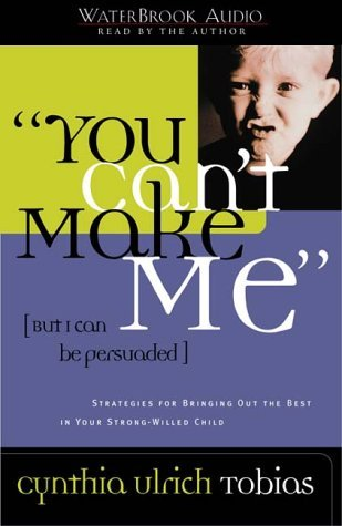 You Can't Make Me (But I Can Be Persuaded) by Cynthia Ulrich Tobias
