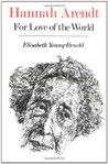Hannah Arendt: For Love of the World