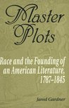 Master Plots: Race and the Founding of an American Literature, 1787-1845
