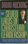 The Seven Laws of Christian Leadership: How to Inspire People to Follow When You Are Called to Lead