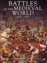 Battles of the Medieval World, 1000 - 1500: From Hastings to Constantinople