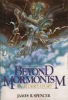Beyond Mormonism by James R. Spencer
