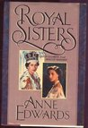 Royal Sisters by Anne Edwards