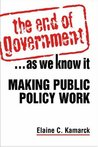 The End of Government... as We Know It: Making Public Policy Work: Making Public Policy Work