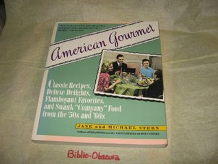 American Gourmet: Classic Recipes, Deluxe Delights, Flamboyant Favorites, and Swank Company.....