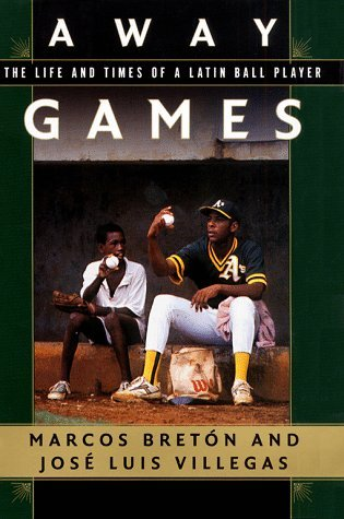 Away Games: The Life and Times of a Latin Ballplayer