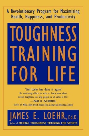 Toughness Training for Life: A Revolutionary Program for Maximizing Health, Happiness and Productivity