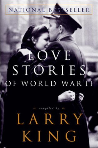 Love Stories of World War II by Larry King