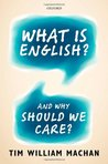 What Is English?: And Why Should We Care?